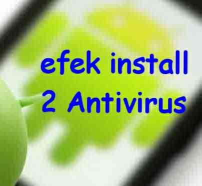 Efek install 2 antivirus di satu HP android