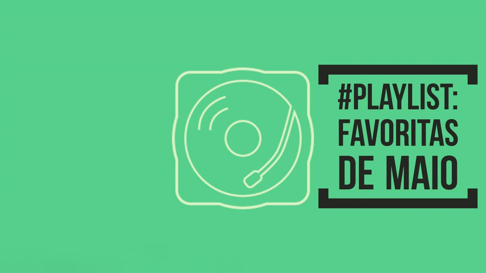 #PLAYLIST: Favoritas de Maio