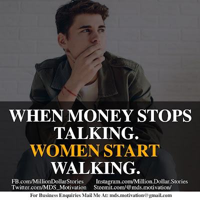 WHEN MONEY STOPS TALKING. WOMEN START WALKING.