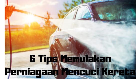 6 Tips Memulakan Perniagaan Mencuci Kereta