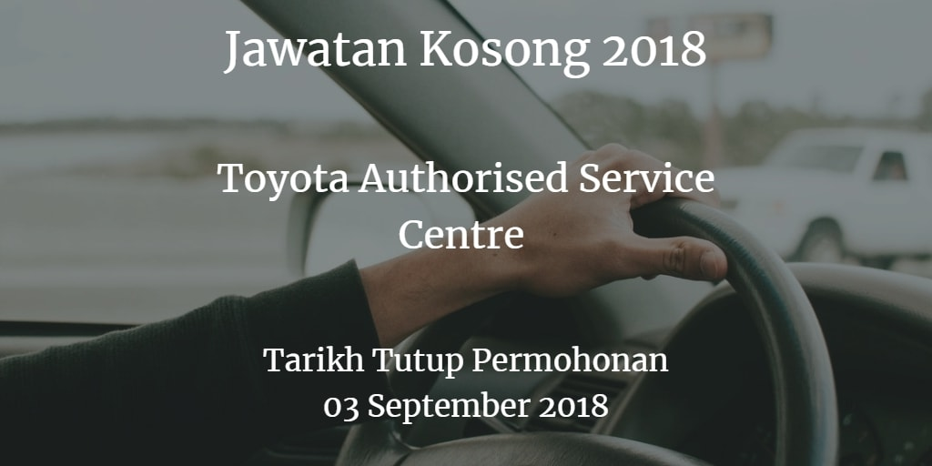 Jawatan Kosong Toyota Authorised Service Centre 03 September 2018