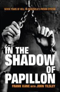 Books For Men Book Reviews! In The Shadow of Papillon by Frank Kane