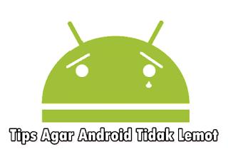 5 Tips Agar Android Tidak Lemot yang Berhasil