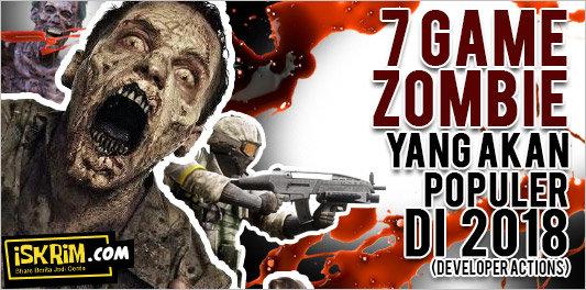 7 Game Zombie yang Akan Populer di 2018 (Developer Actions)