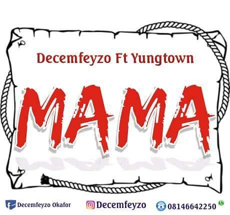 Decemfeyzo - Mama Ft Yongtown