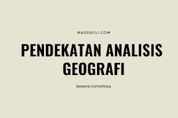 Pendekatan Analisis Geografi beserta Contohnya
