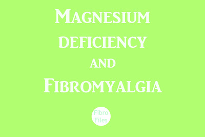 Magnesium Deficiency and Fibromyalgia