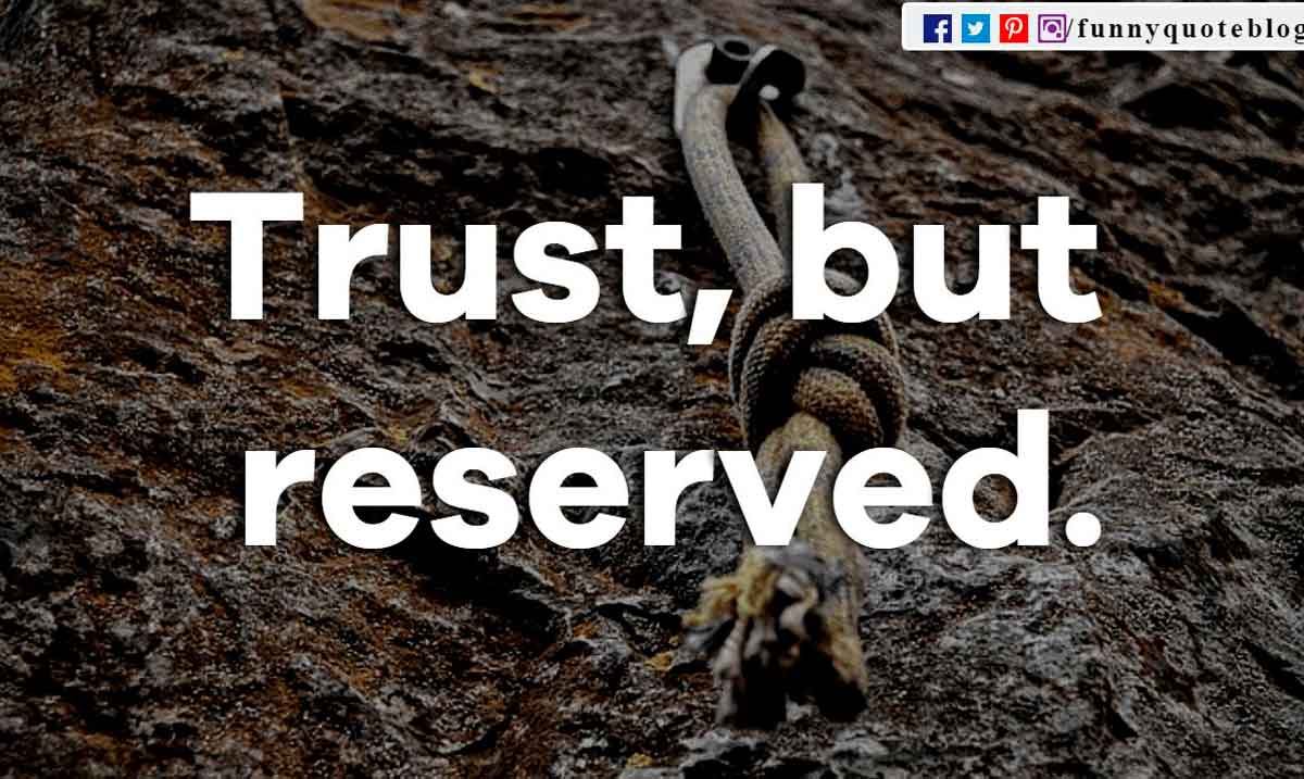 Trust, but reserved.
