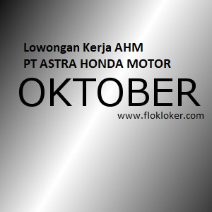 Loker Terbaru Oktober 2018 PT. Astra Honda Motor Membuka Lowongan Kerja