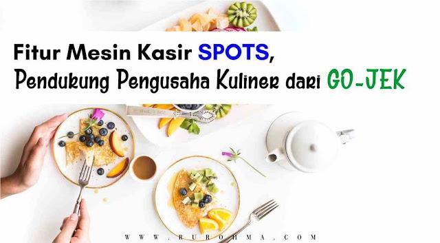 Fitur Mesin Kasir SPOTS, Pendukung Pengusaha Kuliner dari GO-JEK