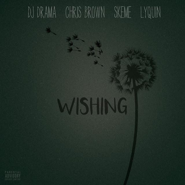 DJ Drama – Wishing (feat. Chris Brown, Skeme & Lyquin)