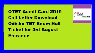 OTET Admit Card 2016 Call Letter Download Odisha TET Exam Hall Ticket for 3rd August Entrance