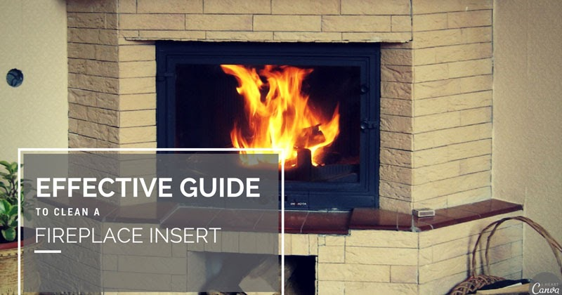 Effective Guide To Clean A Fireplace Insert Arpin G 39 S Timeline