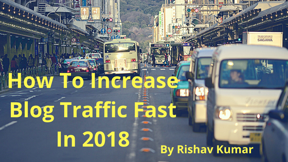 How To Increase Blog Traffic Fast In 2018