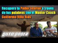 Recupera tu Poder Interior a través de tus palabras con Master Coach Guillermo Villa Ríos
