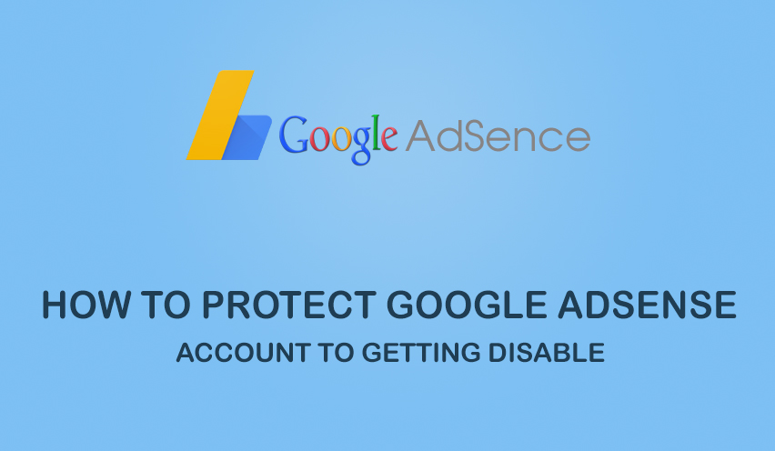 How to Protect Google Adsense Account To Getting Disable