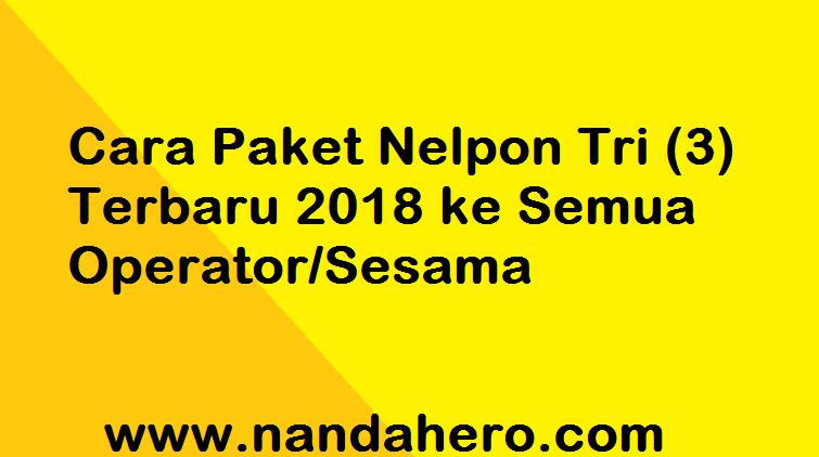 Cara Paket Nelpon Tri (3) Terbaru 2018 ke Semua Operator atau Sesama Three