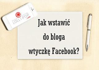 Jak wstawić do bloga wtyczkę Facebook?