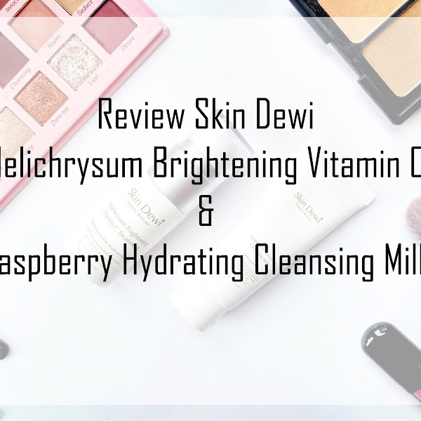 Review Skin Dewi Helichrysum Brightening Vitamin C dan Raspberry Hydrating Cleansing Milk