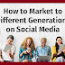 How to market to each generation on social media
