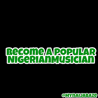 How to Become Popular Musician in Nigeria