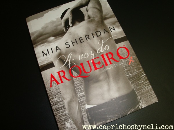 A voz do arqueiro, Mia Sheridan, Editora Arqueiro, Caprichos by Neli