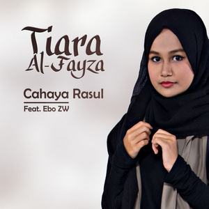 Tiara Al-Fayza - Cahaya Rasul (Feat. Ebo ZW)