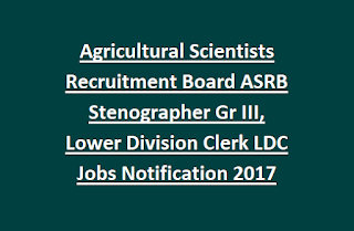 Agricultural Scientists Recruitment Board ASRB Stenographer Gr III, Lower Division Clerk LDC Jobs Notification 2017