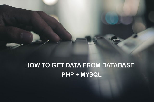 How to Get Data from Database using PHP and mySql