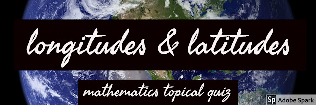 LONGITUDES AND LATITUDES MATHEMATICS TOPICAL QUESTIONS 2018