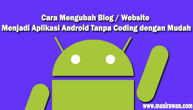 Cara Mengubah Blog / Website Menjadi Aplikasi Android Tanpa Coding dengan Mudah