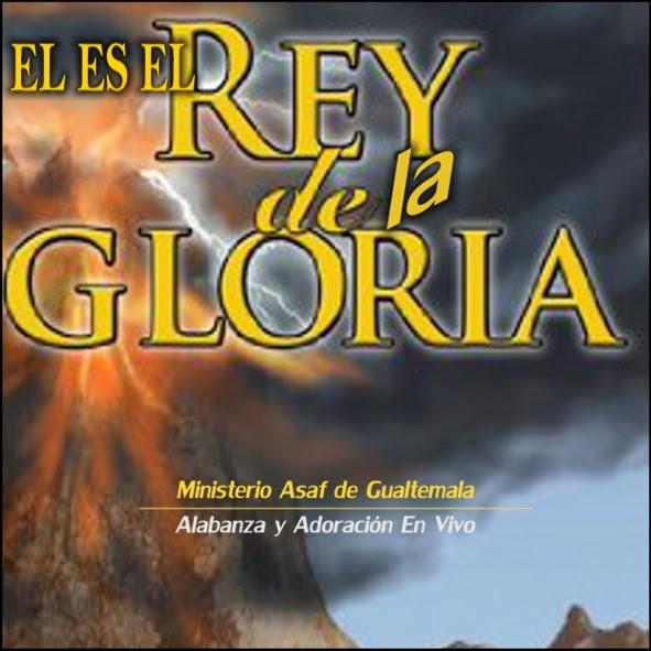 Ministerio Asaf-El Es El Rey De La Gloria-