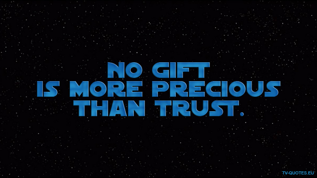No gift is more precious than trust.