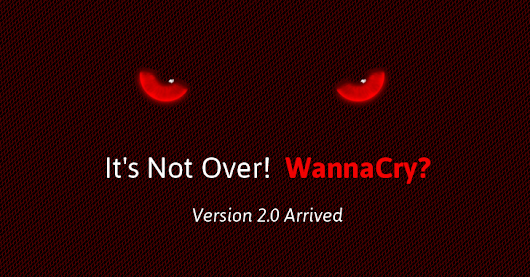 WannaCry 2.0 Just Arrive With No Kill-Switch!
