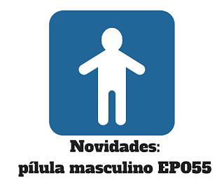 Novidades: pílula masculino EP055
