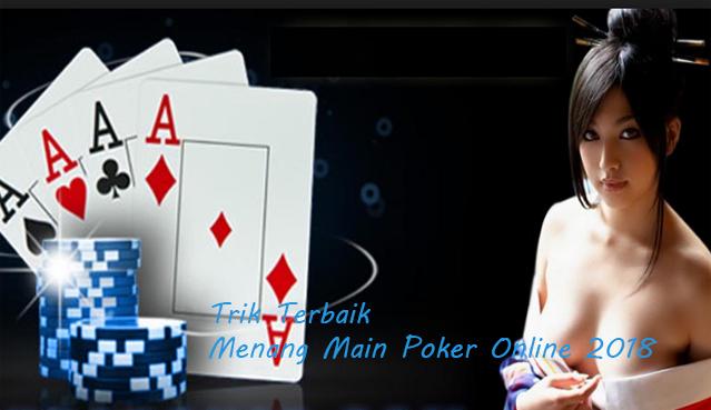 Trik Terbaik Menang Main Poker Online 2018