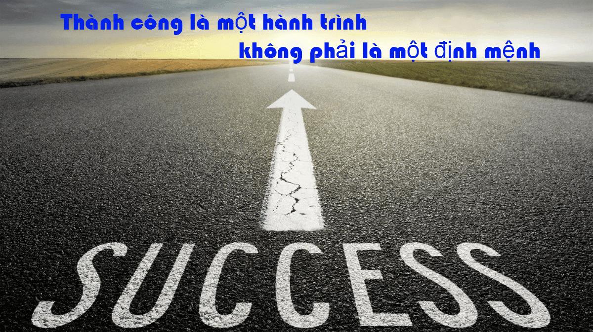 6. Thành công là một hành trình, không phải là một định mệnh