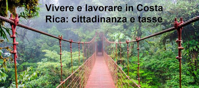 Come vivere e lavorare in Costa Rica: cittadinanza e tasse