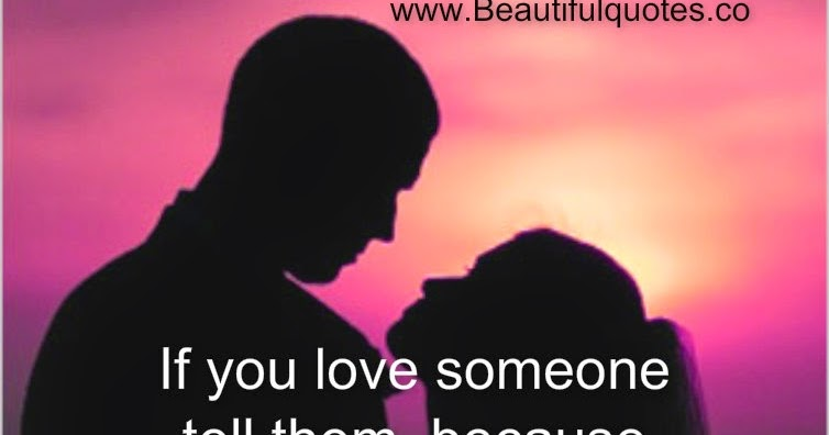 Beautiful Quotes: If You Love Someone Tell Them