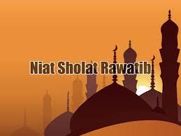 Bacaan Niat Sholat Sunnah Rawatib (Qabliyah dan Ba'diyah)