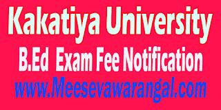 Kakatiya University B.Ed 2nd Sem August 2016 Exam Fee Notification