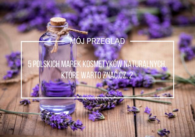 5 polskich marek kosmetyków naturalnych, które warto znać, cz. 2