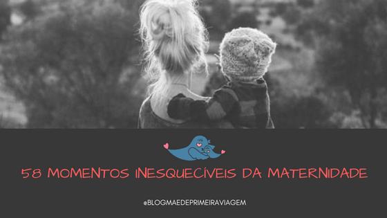 58 Momentos Inesquecíveis da Maternidade