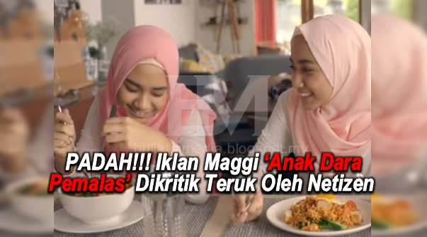 PADAH!!! Iklan Maggi 'Anak Dara Pemalas' Dikritik Teruk Oleh Netizen