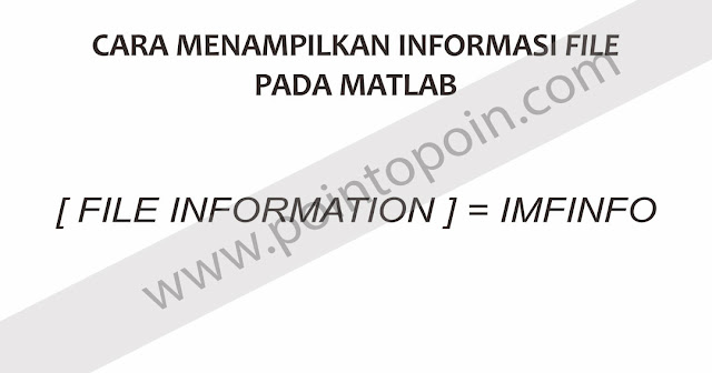 Cara Menampilkan Informasi File Pada MATLAB