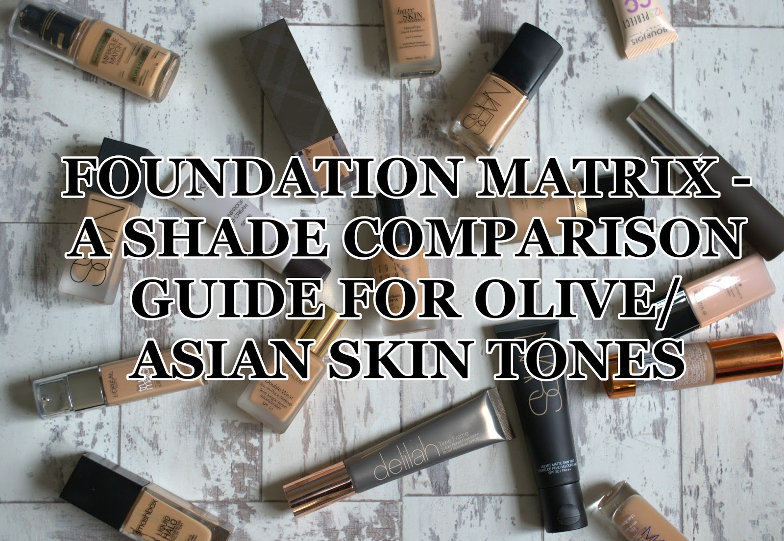 Foundation Matrix: A Comparison Guide to Foundation Shades for South Asian/Olive Skin Toned Women - Aspiring Londoner
