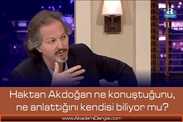Haktan Akdoğan ne konuştuğunu, ne anlattığını kendisi biliyor mu? UFO'lar neden gizleniyorlar?