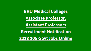 BHU Medical Colleges Associate Professor, Assistant Professors Recruitment Notification 2018 105 Govt Jobs Online