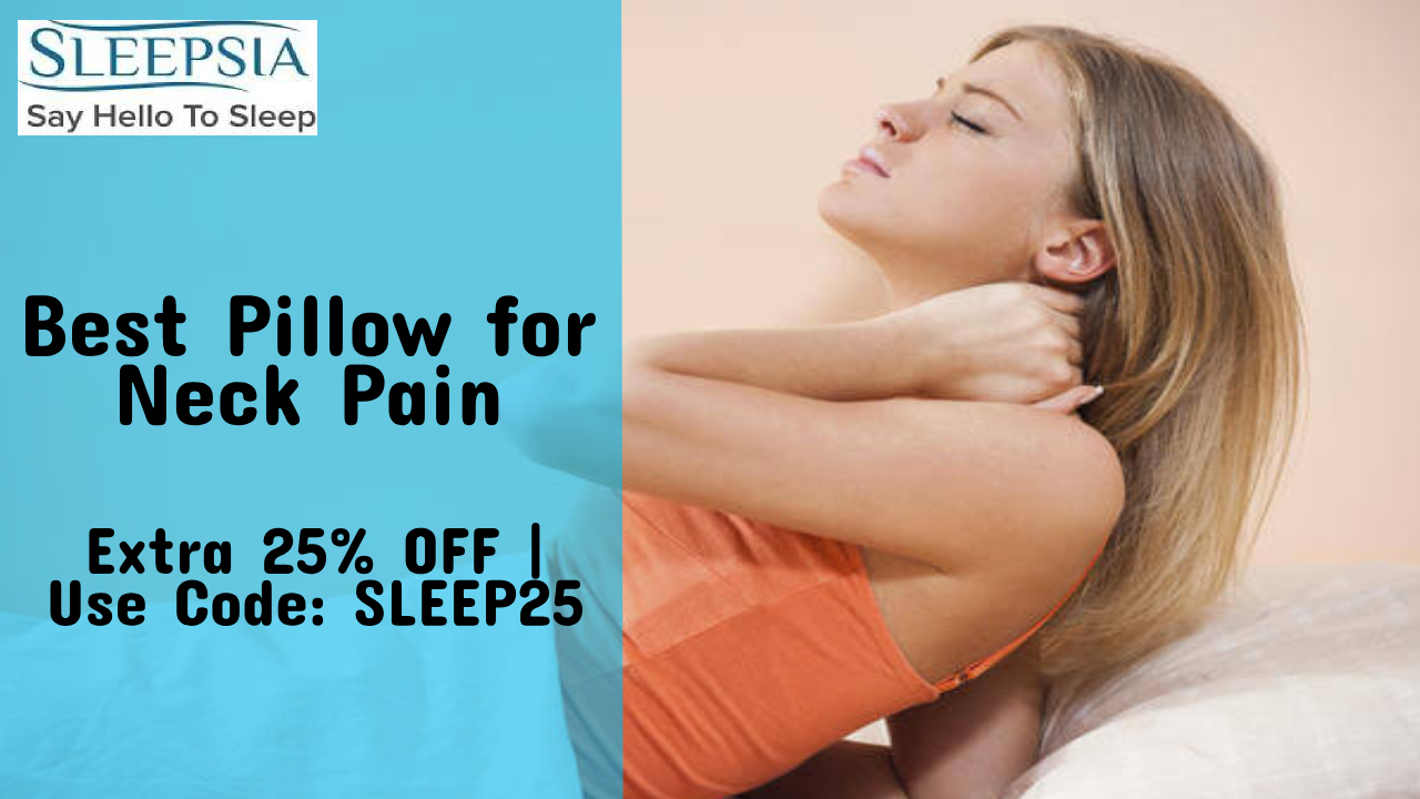 Sleepsia Memory Foam Pillow: What Type of Pillow is Best for Neck Pain?