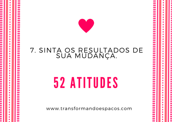 Projeto 52 Atitudes | Atitude 7 Sinta os resultados de sua mudança.